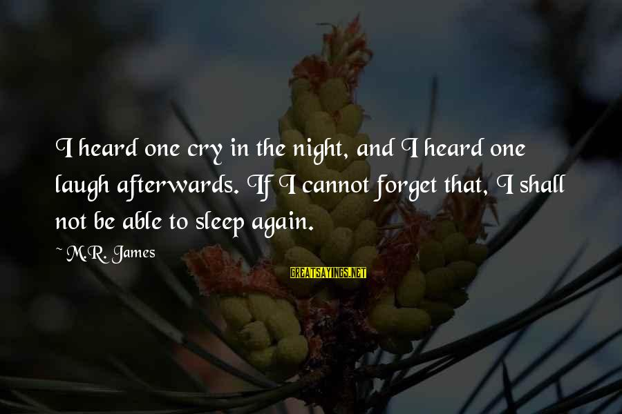 Not Able To Sleep Sayings By M.R. James: I heard one cry in the night, and I heard one laugh afterwards. If I