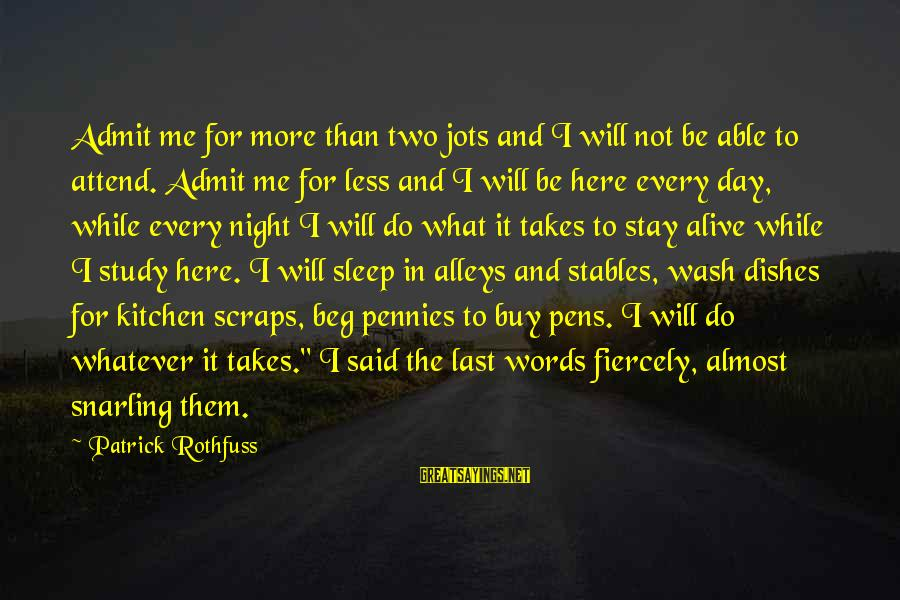 Not Able To Sleep Sayings By Patrick Rothfuss: Admit me for more than two jots and I will not be able to attend.