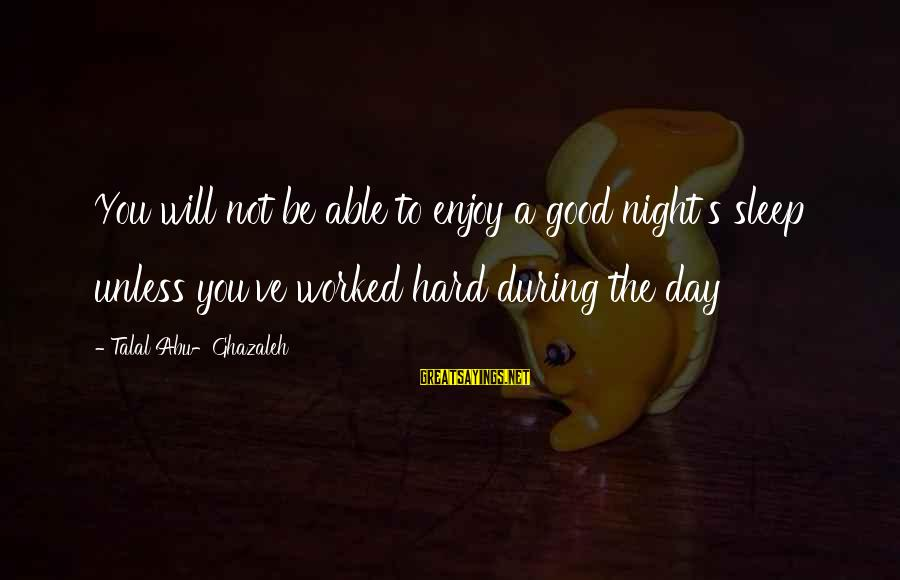 Not Able To Sleep Sayings By Talal Abu-Ghazaleh: You will not be able to enjoy a good night's sleep unless you've worked hard