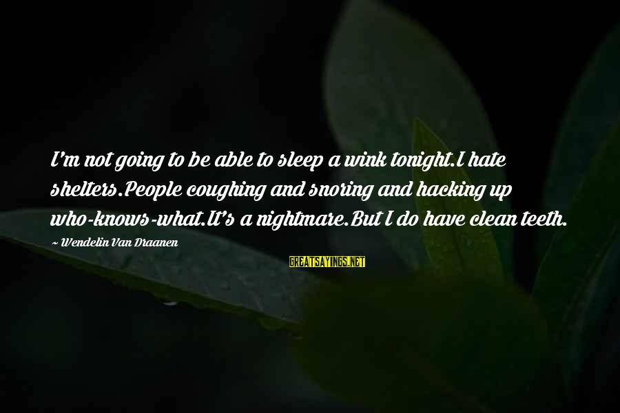 Not Able To Sleep Sayings By Wendelin Van Draanen: I'm not going to be able to sleep a wink tonight.I hate shelters.People coughing and