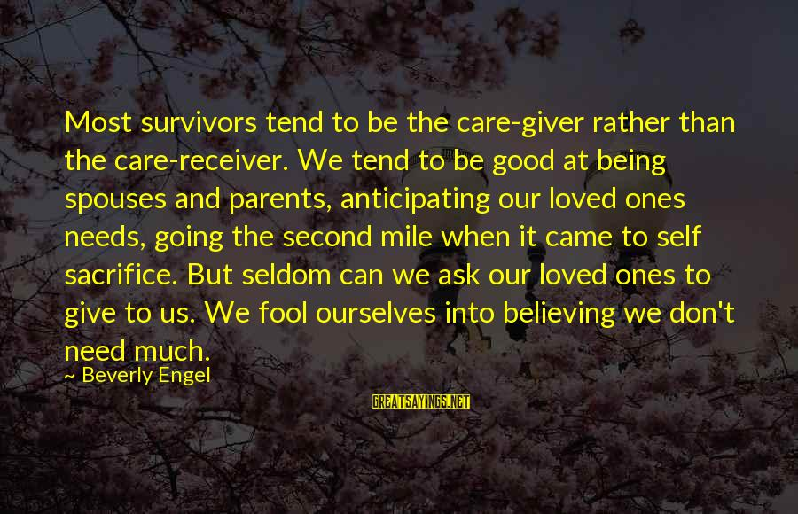 Not Accepting Second Best Sayings By Beverly Engel: Most survivors tend to be the care-giver rather than the care-receiver. We tend to be