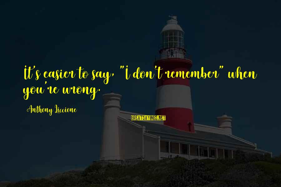 """Not Admitting Your Wrong Sayings By Anthony Liccione: It's easier to say, """"I don't remember"""" when you're wrong."""