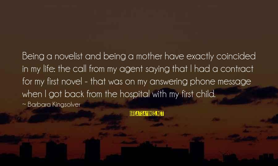 Not Answering The Phone Sayings By Barbara Kingsolver: Being a novelist and being a mother have exactly coincided in my life: the call