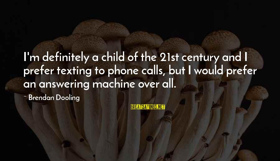 Not Answering The Phone Sayings By Brendan Dooling: I'm definitely a child of the 21st century and I prefer texting to phone calls,