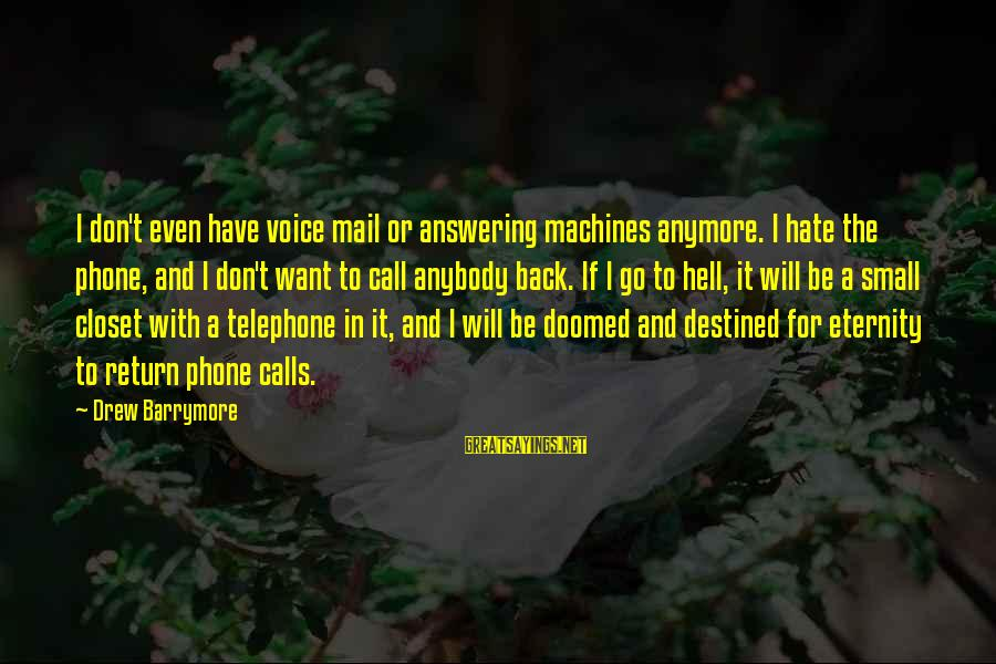 Not Answering The Phone Sayings By Drew Barrymore: I don't even have voice mail or answering machines anymore. I hate the phone, and
