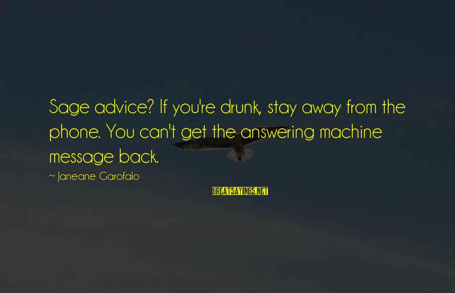 Not Answering The Phone Sayings By Janeane Garofalo: Sage advice? If you're drunk, stay away from the phone. You can't get the answering