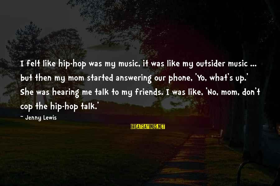 Not Answering The Phone Sayings By Jenny Lewis: I felt like hip-hop was my music, it was like my outsider music ... but