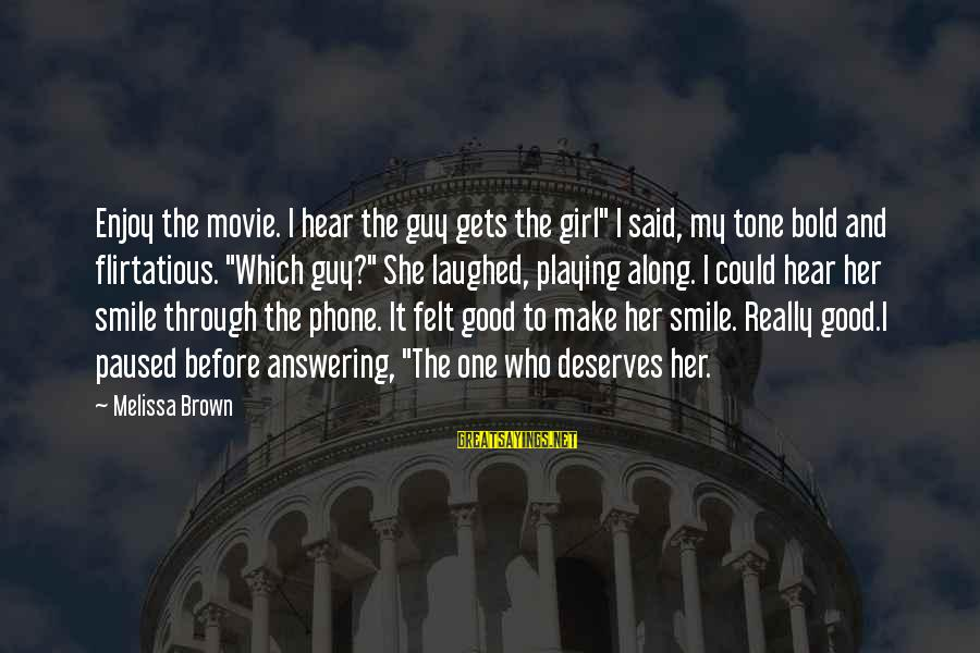 """Not Answering The Phone Sayings By Melissa Brown: Enjoy the movie. I hear the guy gets the girl"""" I said, my tone bold"""