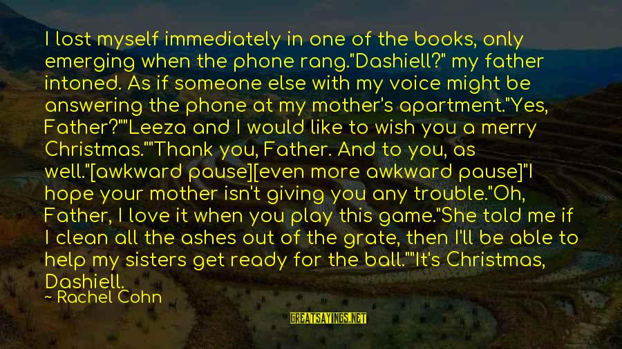 """Not Answering The Phone Sayings By Rachel Cohn: I lost myself immediately in one of the books, only emerging when the phone rang.""""Dashiell?"""""""