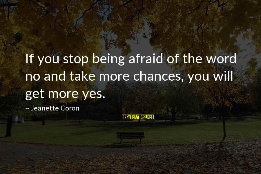Not Being Afraid To Take Chances Sayings By Jeanette Coron: If you stop being afraid of the word no and take more chances, you will