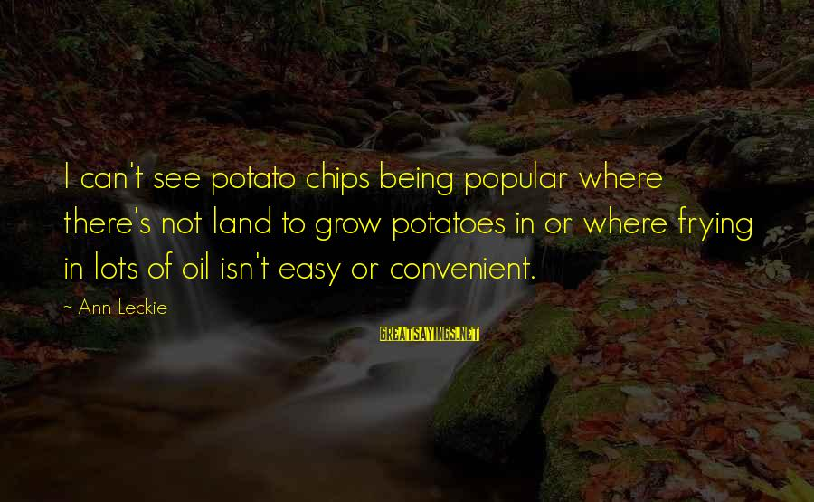 Not Being Easy Sayings By Ann Leckie: I can't see potato chips being popular where there's not land to grow potatoes in
