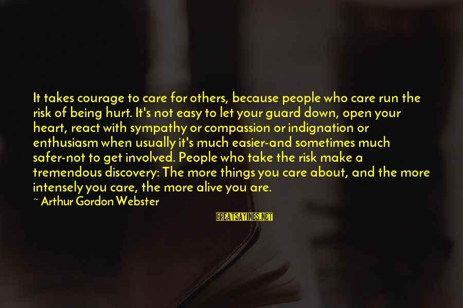 Not Being Easy Sayings By Arthur Gordon Webster: It takes courage to care for others, because people who care run the risk of
