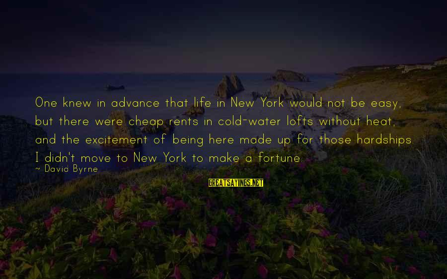 Not Being Easy Sayings By David Byrne: One knew in advance that life in New York would not be easy, but there