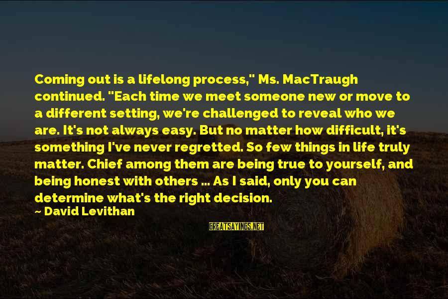 """Not Being Easy Sayings By David Levithan: Coming out is a lifelong process,"""" Ms. MacTraugh continued. """"Each time we meet someone new"""