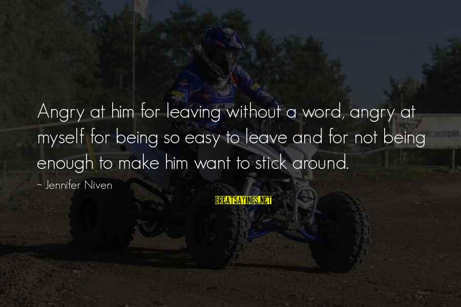 Not Being Easy Sayings By Jennifer Niven: Angry at him for leaving without a word, angry at myself for being so easy