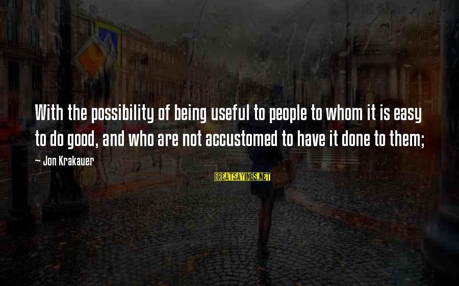 Not Being Easy Sayings By Jon Krakauer: With the possibility of being useful to people to whom it is easy to do