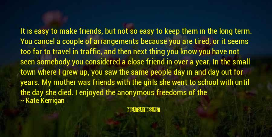 Not Being Easy Sayings By Kate Kerrigan: It is easy to make friends, but not so easy to keep them in the