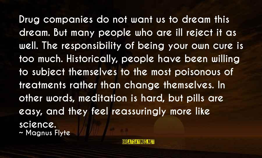 Not Being Easy Sayings By Magnus Flyte: Drug companies do not want us to dream this dream. But many people who are