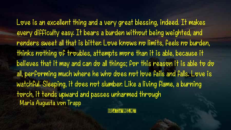 Not Being Easy Sayings By Maria Augusta Von Trapp: Love is an excellent thing and a very great blessing, indeed. It makes every difficulty