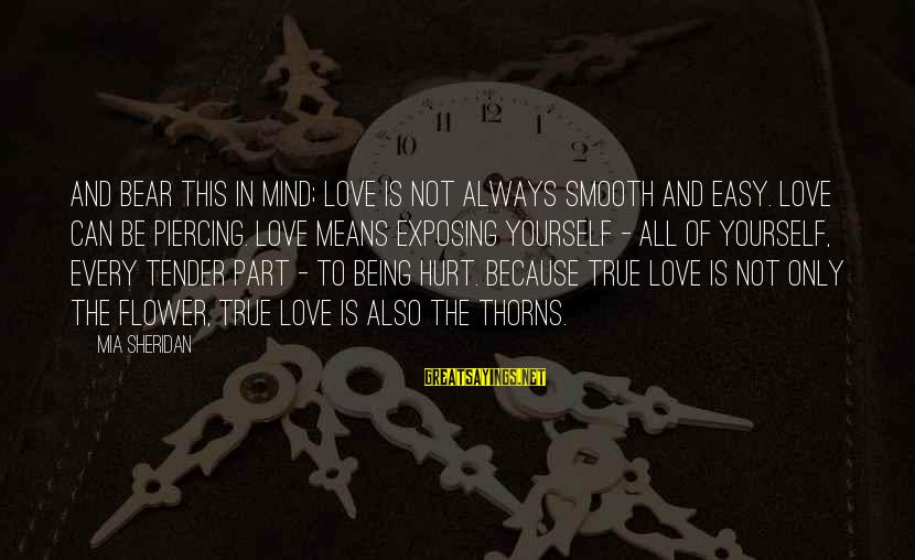 Not Being Easy Sayings By Mia Sheridan: And bear this in mind; love is not always smooth and easy. Love can be