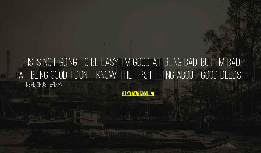 Not Being Easy Sayings By Neal Shusterman: This is not going to be easy. I'm good at being bad, but I'm bad