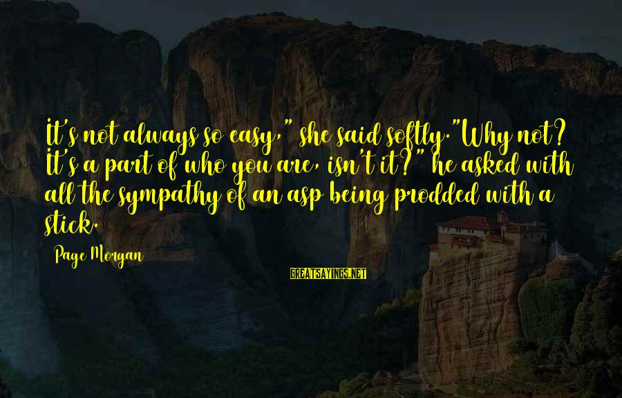 """Not Being Easy Sayings By Page Morgan: It's not always so easy,"""" she said softly.""""Why not? It's a part of who you"""