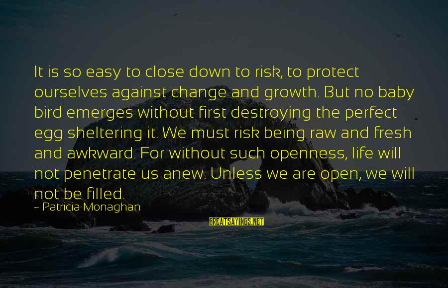 Not Being Easy Sayings By Patricia Monaghan: It is so easy to close down to risk, to protect ourselves against change and