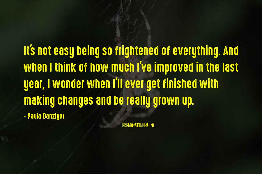 Not Being Easy Sayings By Paula Danziger: It's not easy being so frightened of everything. And when I think of how much