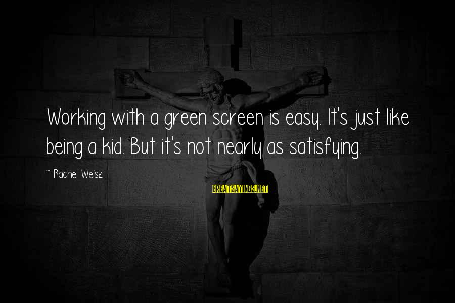 Not Being Easy Sayings By Rachel Weisz: Working with a green screen is easy. It's just like being a kid. But it's