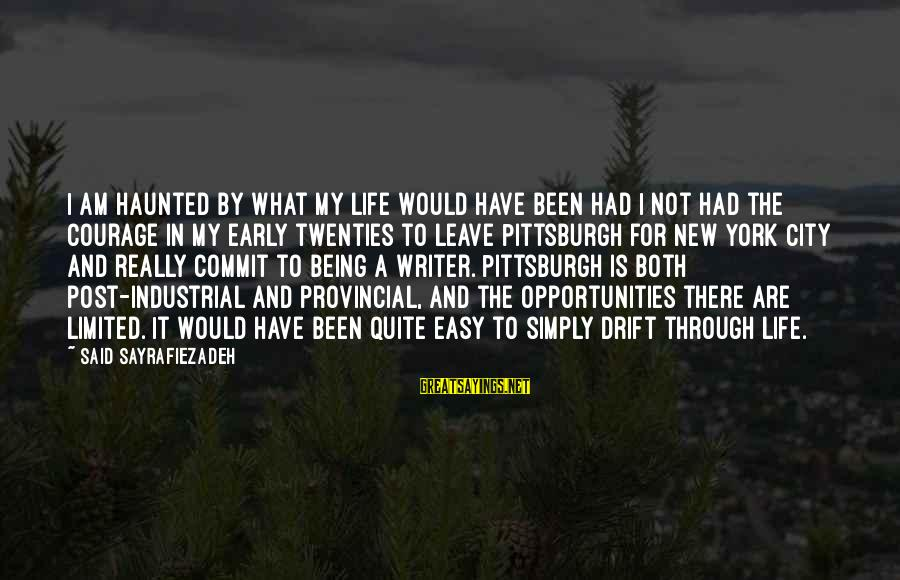 Not Being Easy Sayings By Said Sayrafiezadeh: I am haunted by what my life would have been had I not had the