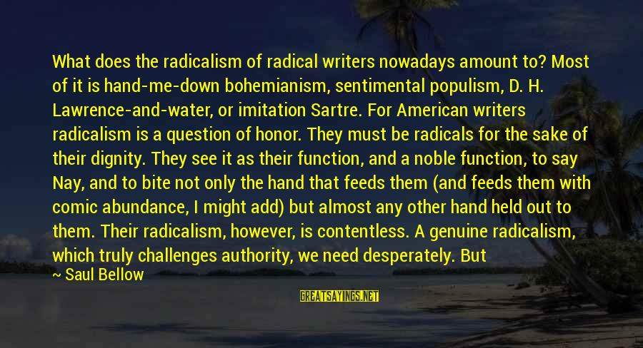 Not Being Easy Sayings By Saul Bellow: What does the radicalism of radical writers nowadays amount to? Most of it is hand-me-down