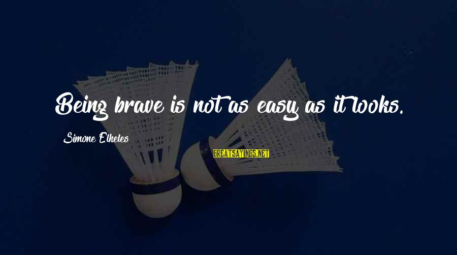 Not Being Easy Sayings By Simone Elkeles: Being brave is not as easy as it looks.