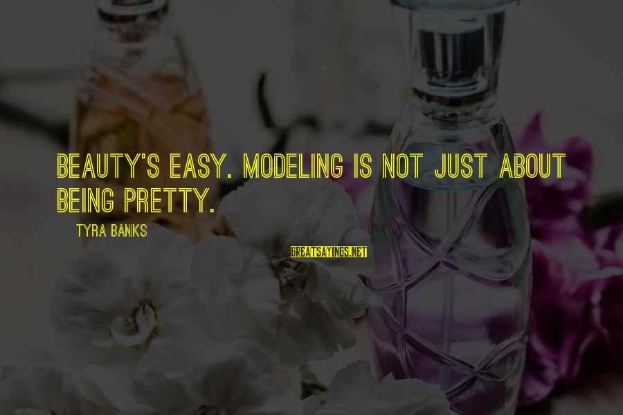 Not Being Easy Sayings By Tyra Banks: Beauty's easy. Modeling is not just about being pretty.