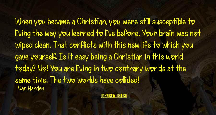 Not Being Easy Sayings By Van Harden: When you became a Christian, you were still susceptible to living the way you learned