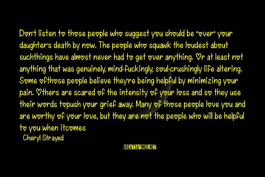 """Not Being Helpful Sayings By Cheryl Strayed: Don't listen to those people who suggest you should be """"over"""" your daughter's death by"""