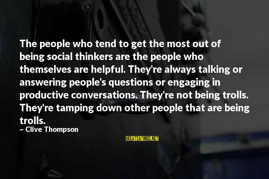 Not Being Helpful Sayings By Clive Thompson: The people who tend to get the most out of being social thinkers are the