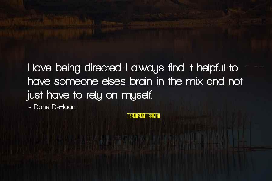 Not Being Helpful Sayings By Dane DeHaan: I love being directed. I always find it helpful to have someone else's brain in