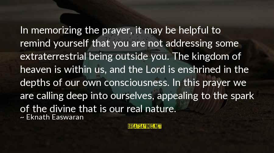 Not Being Helpful Sayings By Eknath Easwaran: In memorizing the prayer, it may be helpful to remind yourself that you are not
