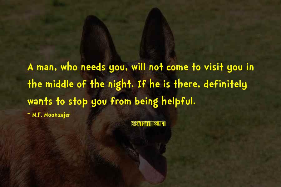 Not Being Helpful Sayings By M.F. Moonzajer: A man, who needs you, will not come to visit you in the middle of