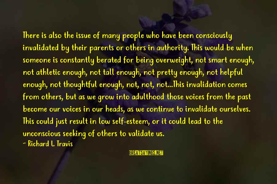 Not Being Helpful Sayings By Richard L. Travis: There is also the issue of many people who have been consciously invalidated by their