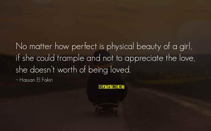 Not Being Perfect Love Sayings By Hassan El Fakiri: No matter how perfect is physical beauty of a girl, if she could trample and