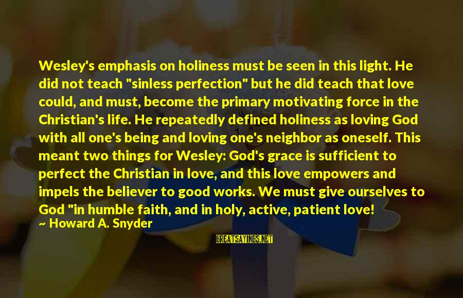 """Not Being Perfect Love Sayings By Howard A. Snyder: Wesley's emphasis on holiness must be seen in this light. He did not teach """"sinless"""