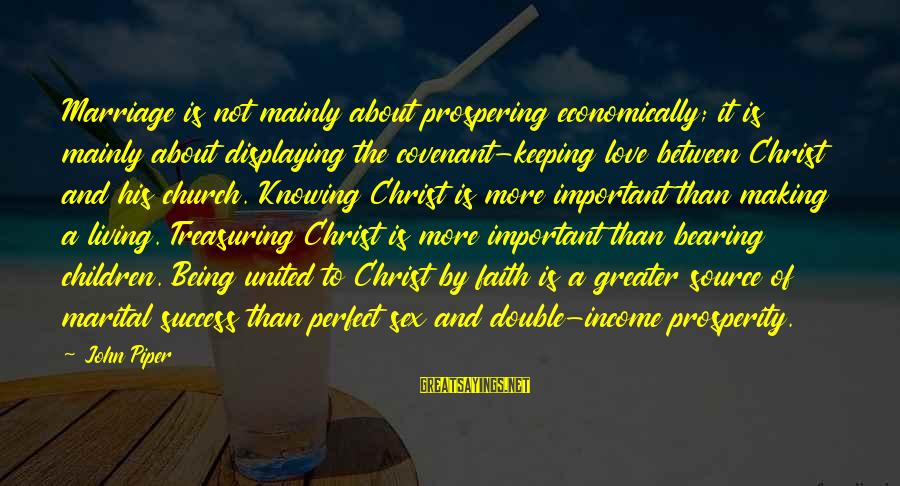Not Being Perfect Love Sayings By John Piper: Marriage is not mainly about prospering economically; it is mainly about displaying the covenant-keeping love