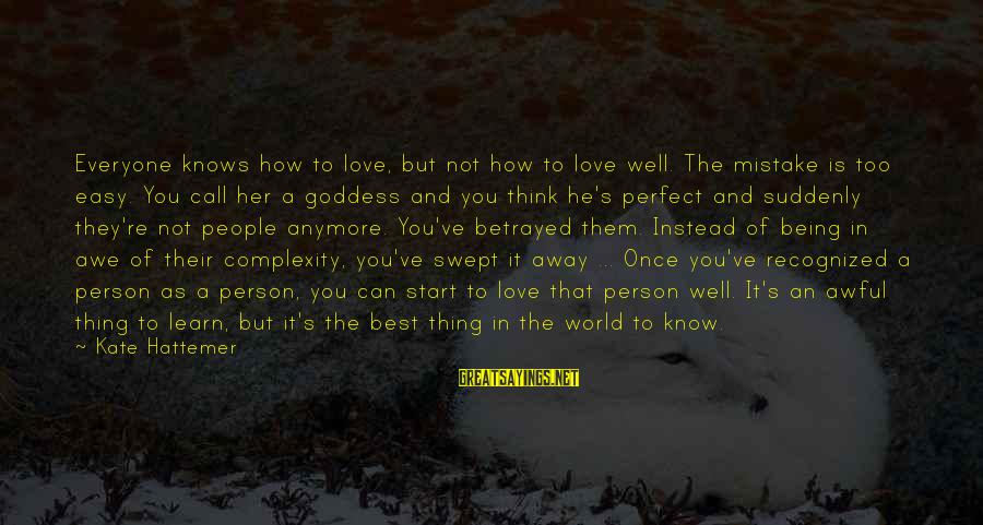 Not Being Perfect Love Sayings By Kate Hattemer: Everyone knows how to love, but not how to love well. The mistake is too