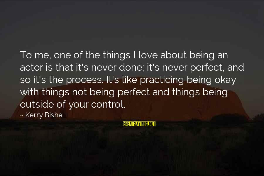 Not Being Perfect Love Sayings By Kerry Bishe: To me, one of the things I love about being an actor is that it's