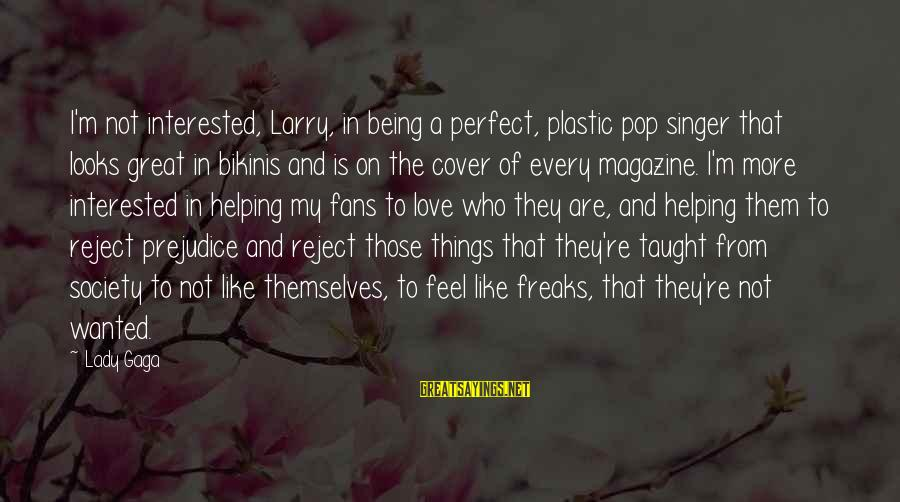 Not Being Perfect Love Sayings By Lady Gaga: I'm not interested, Larry, in being a perfect, plastic pop singer that looks great in