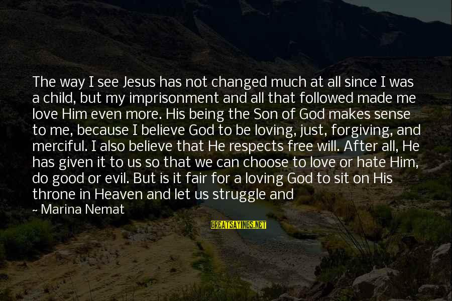 Not Being Perfect Love Sayings By Marina Nemat: The way I see Jesus has not changed much at all since I was a
