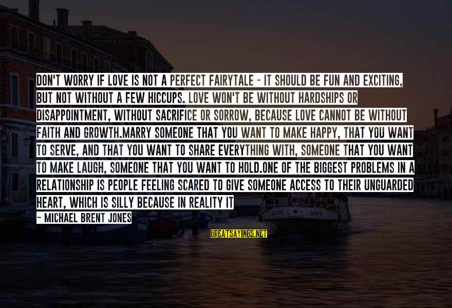Not Being Perfect Love Sayings By Michael Brent Jones: Don't worry if love is not a perfect fairytale - it should be fun and