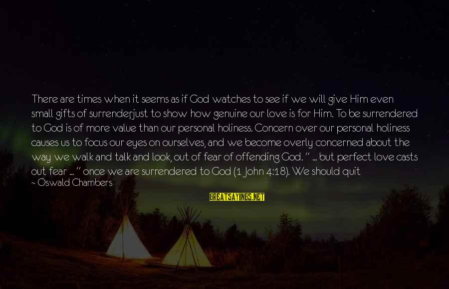 Not Being Perfect Love Sayings By Oswald Chambers: There are times when it seems as if God watches to see if we will