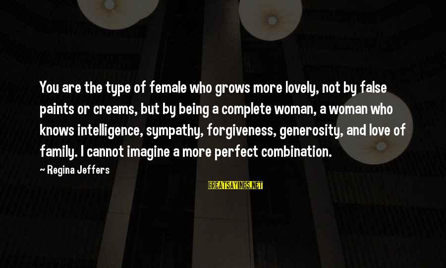 Not Being Perfect Love Sayings By Regina Jeffers: You are the type of female who grows more lovely, not by false paints or